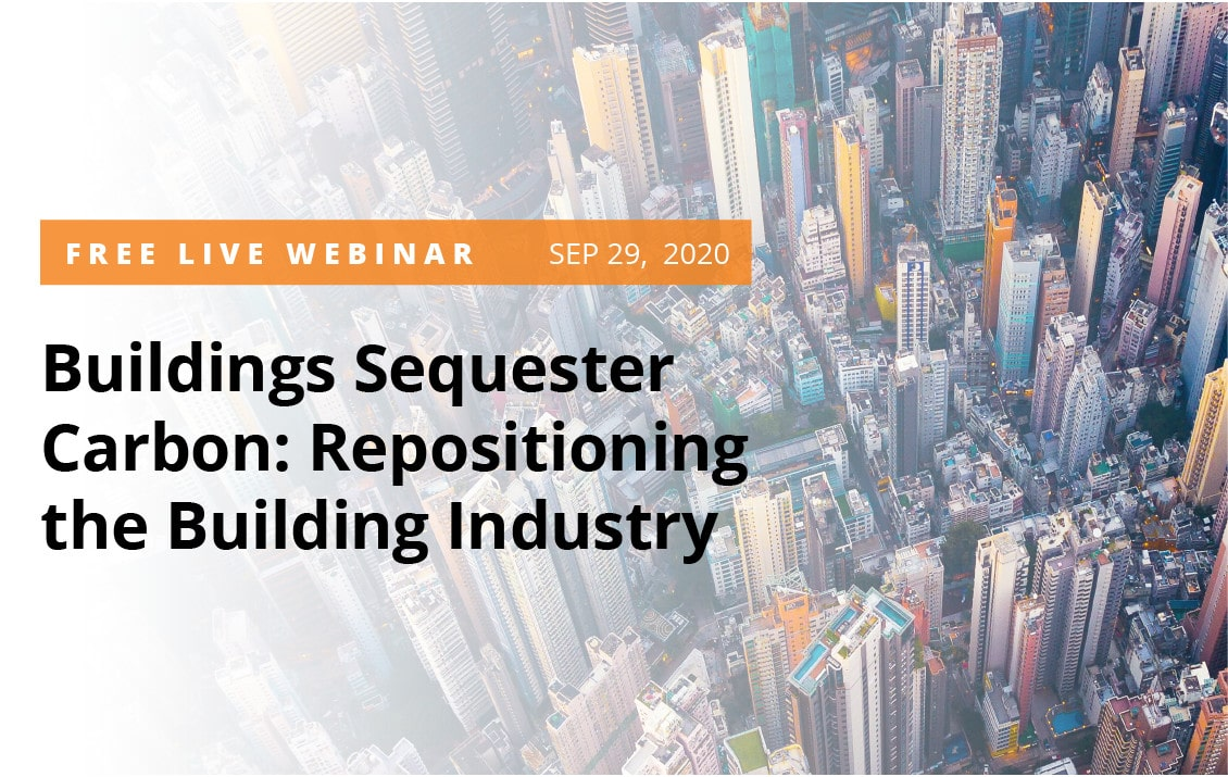 Buildings Sequester Carbon: Repositioning the Building Industry